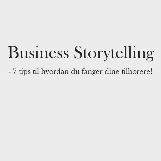 7 tips til Business Storytelling - TACK International
